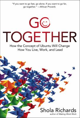 Cover image for Go together : how the concept of Ubuntu will change how you live, work, and lead