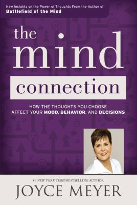 Cover image for The mind connection : how the thoughts you choose affect your mood, behavior, and decisions