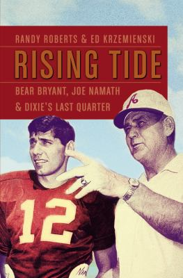 Cover image for Rising tide : Bear Bryant, Joe Namath, and Dixie's last quarter