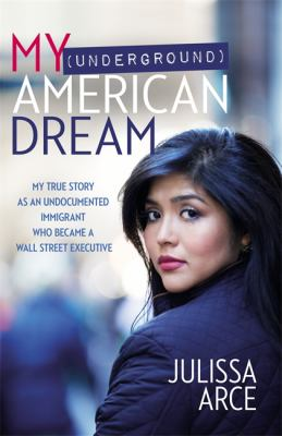 Cover image for My (underground) American dream : my true story as an undocumented immigrant who became a Wall Street executive