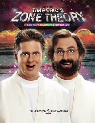 Cover image for Tim & Eric's Zone theory : 7 easy steps to achieve a perfect life