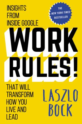 Cover image for Work rules! : insights from inside Google that will transform how you live and lead
