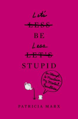 Cover image for Let's be less stupid : an attempt to maintain my mental faculties