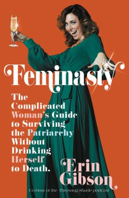 Cover image for Feminasty : the complicated woman's guide to surviving the patriarchy without drinking herself to death
