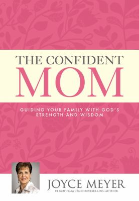 Cover image for The confident mom : guiding your family with God's strength and wisdom