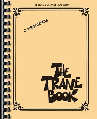 Cover image for The Trane book : the John Coltrane real book : for C instruments.