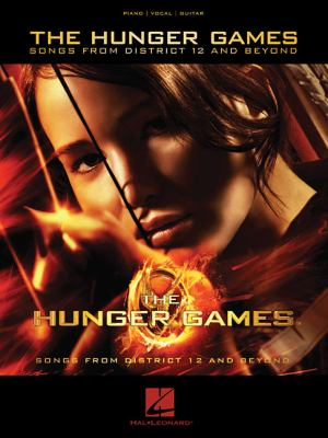 Cover image for The hunger games : songs from district 12 and beyond : piano, vocal, guitar.