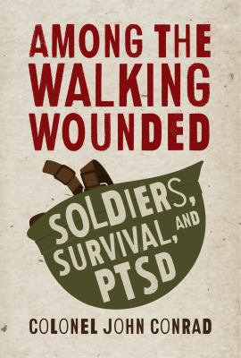Cover image for Among the walking wounded : soldiers, survival, and PTSD