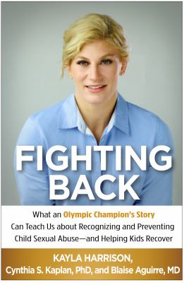 Cover image for Fighting back : what an Olympic champion's story can teach us about recognizing and preventing child sexual abuse-- and helping kids recover