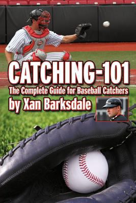 Cover image for Catching-101 : the complete guide for baseball catchers