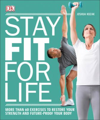 Cover image for Stay fit for life : more than 60 exercises to restore your strength and future-proof your body