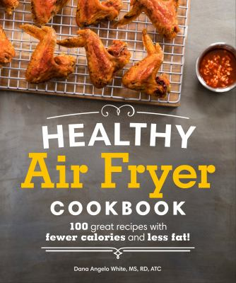 Cover image for Healthy air fryer cookbook : 100 great recipes with fewer calories and less fat!