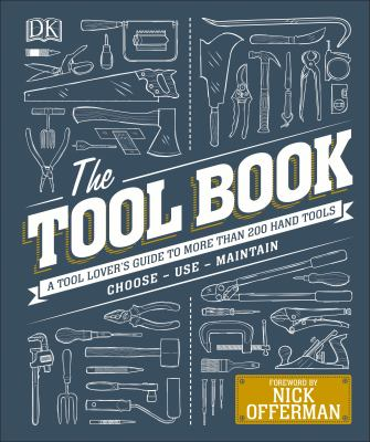 Cover image for The tool book : a tool lover's guide to more than 200 hand tools