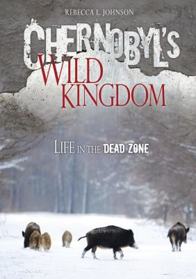 Cover image for Chernobyl's wild kingdom : life in the dead zone