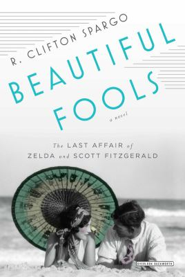 Cover image for Beautiful fools : the last affair of Zelda and Scott Fitzgerald : a novel