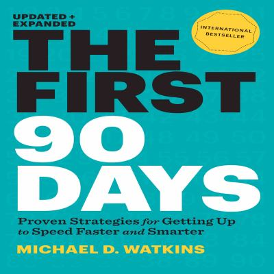 Cover image for The first 90 days : [proven strategies for getting up to speed faster and smarter]