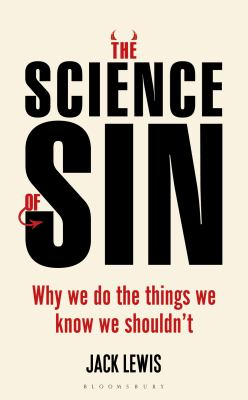 Cover image for The science of sin : why we do the things we know we shouldn't