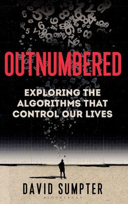 Cover image for Outnumbered : from Facebook and Google to fake news and filter-bubbles--the algorithms that control our lives