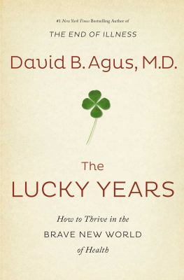 Cover image for The lucky years : how to thrive in the brave new world of health