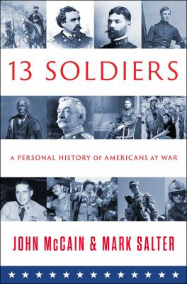 Cover image for Thirteen soldiers : a personal history of Americans at war