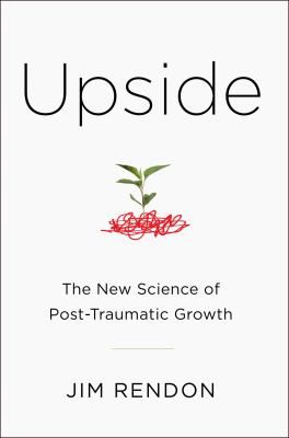 Cover image for Upside : the new science of post-traumatic growth