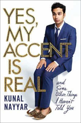 Cover image for Yes, my accent is real : and some other things I haven't told you