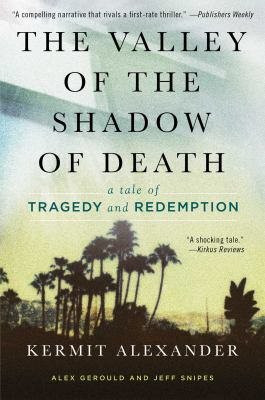 Cover image for The valley of the shadow of death : a tale of tragedy and redemption