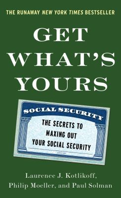 Cover image for Get what's yours : the secrets to maxing out your social security