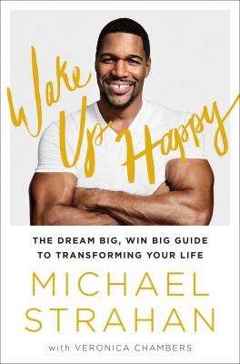 Cover image for Wake up happy : the dream big, win big guide to transforming your life