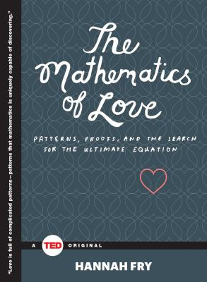 Cover image for The mathematics of love : patterns, proofs, and the search for the ultimate equation