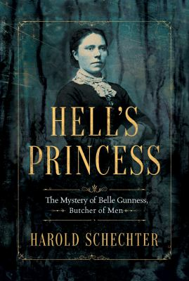 Cover image for Hell's princess : the mystery of Belle Gunness, Butcher of Men