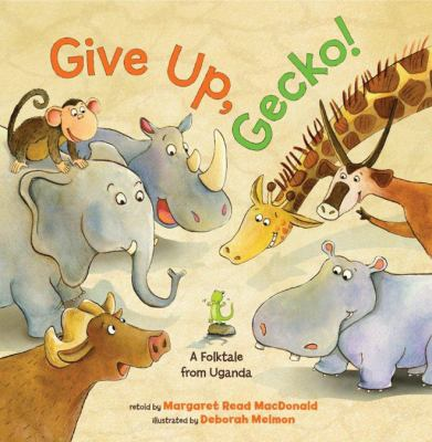 Cover image for Give up, Gecko! : a folktale from Uganda