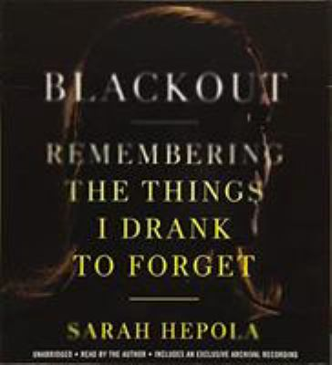 Cover image for Blackout : remembering the things I drank to forget
