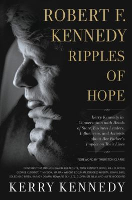 Cover image for Robert F. Kennedy : ripples of hope : Kerry Kennedy in conversation with heads of state, business leaders, influencers, and activists about her father's impact on their lives