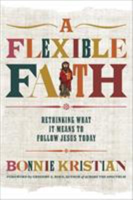 Cover image for A flexible faith : rethinking what it means to follow Jesus today
