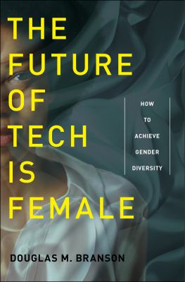 Cover image for The future of tech is female : how to achieve gender diversity