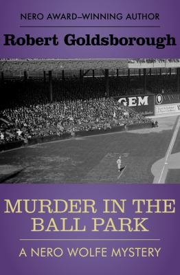 Cover image for Murder in the ball park : a Nero Wolfe mystery