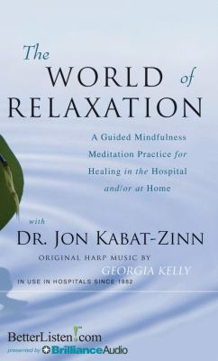 Cover image for The world of relaxation a guided mindfulness meditation practice for healing in the hospital and/or at home