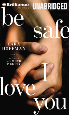 Cover image for Be safe I love you : a novel