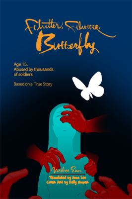 Cover image for Flutter, flutter, butterfly : age 15, abused by thousands of soldiers