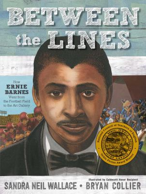 Cover image for Between the lines : how Ernie Barnes went from the football field to the art gallery