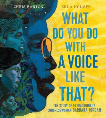 Cover image for What do you do with a voice like that? : the story of extraordinary congresswoman Barbara Jordan