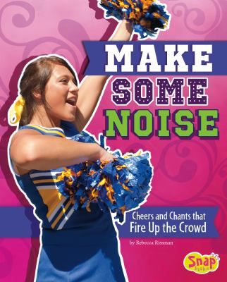 Cover image for Make some noise : cheers and chants that fire up the crowd