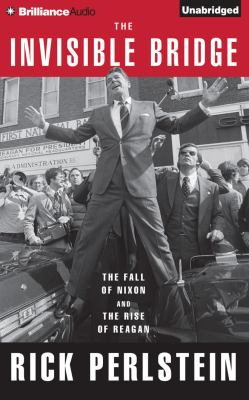 Cover image for The invisible bridge : the fall of Nixon and the rise of Reagan
