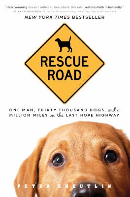 Cover image for Rescue road : one man, thirty thousand dogs, and a million miles on the last hope highway