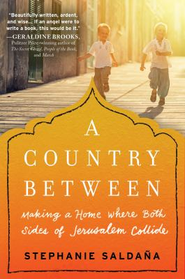 Cover image for A country between : making a home where both sides of Jerusalem collide