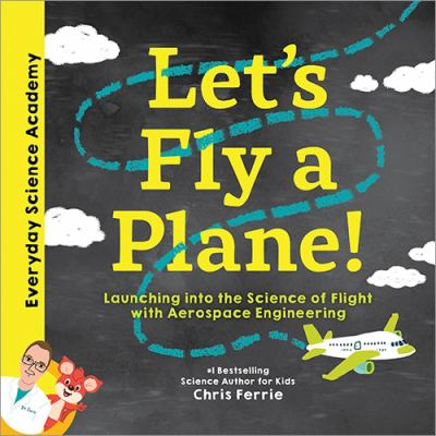 Cover image for Let's fly a plane! : launching into the science of flight with aerospace engineering