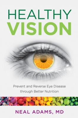 Cover image for Healthy vision : prevent and reverse eye disease through better nutrition