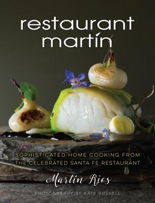 Cover image for The Restaurant Martín cookbook : sophisticated home cooking from the celebrated Santa Fe restaurant