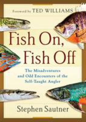 Cover image for Fish on, fish off : the misadventures and odd encounters of the self-taught angler